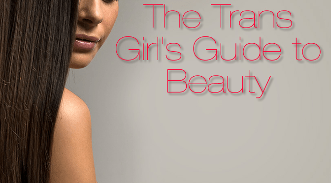beauty tips for trans women transitioning