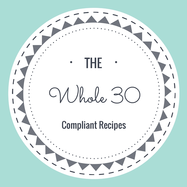 Whole 30 Compliant Recipes