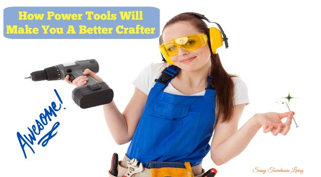 How Power Tools Will Make You A Better Crafter - Sassy Townhouse Living