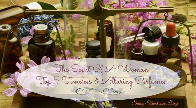 The Scent Of A Woman - Top 5 Timeless & Alluring Perfumes - Sassy Townhouse Living