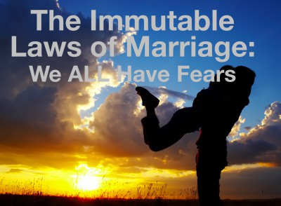 Immutable Law of Marriage:  We ALL Have Fears