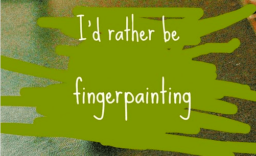 I'd rather you were fingerpainting too. With paint. Image: gurdonark ~ Flickr Creative Commons