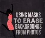 Tutorial | Using Masks to Erase Backgrounds from Photos