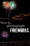 Photography for Scrapbookers | How to Photograph Fireworks