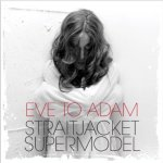 Eve to Adam - StraitJacket Supermodel