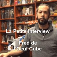 La petite Interview - Fred de l'Oeuf Cube