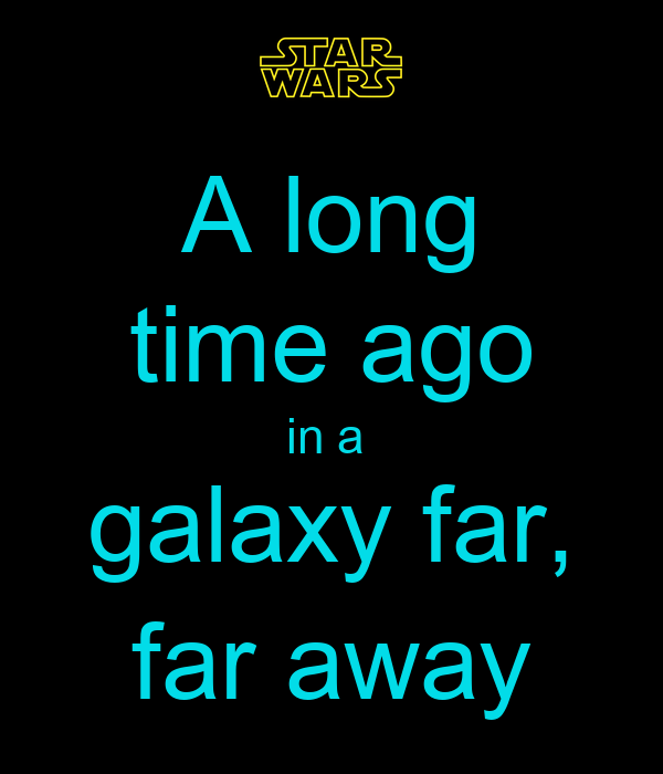 long time ago in a galaxy far, far away - KEEP CALM AND CARRY ON ...