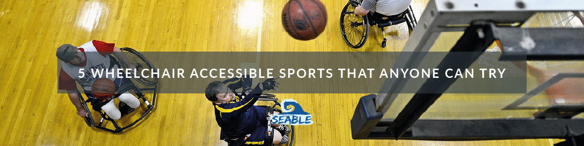 people playing wheelchair basketball with the caption 5 wheelchair accessible sports that anyone can try