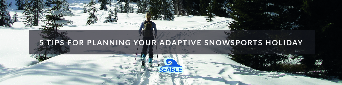5 tips for planning your adaptive snowsports holiday
