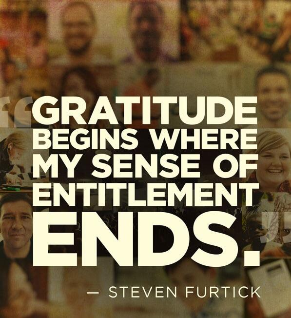 Gratitude begins where my sense of entitlement ends