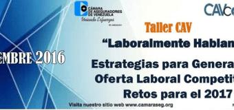 Venezuela: CAV: «Laboralmente Hablando: Estrategias para Generar una Oferta Laboral Competitiva» Retos para el 2017