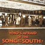 WHOS AFRAID OF THE SONG OF THE SOUTH? AND OTHER FORBIDDEN DISNEY STORIES