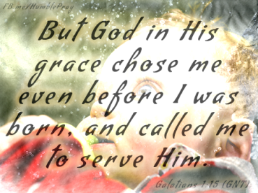 Chose me before I was born to serve
