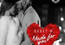 HOT BANG!: Banky W – 'Made For You'