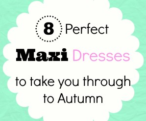 8 Perfect Maxi Dresses to Take you Through to Autumn