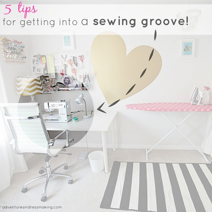 5 tips for finding and keeping your sewing groove