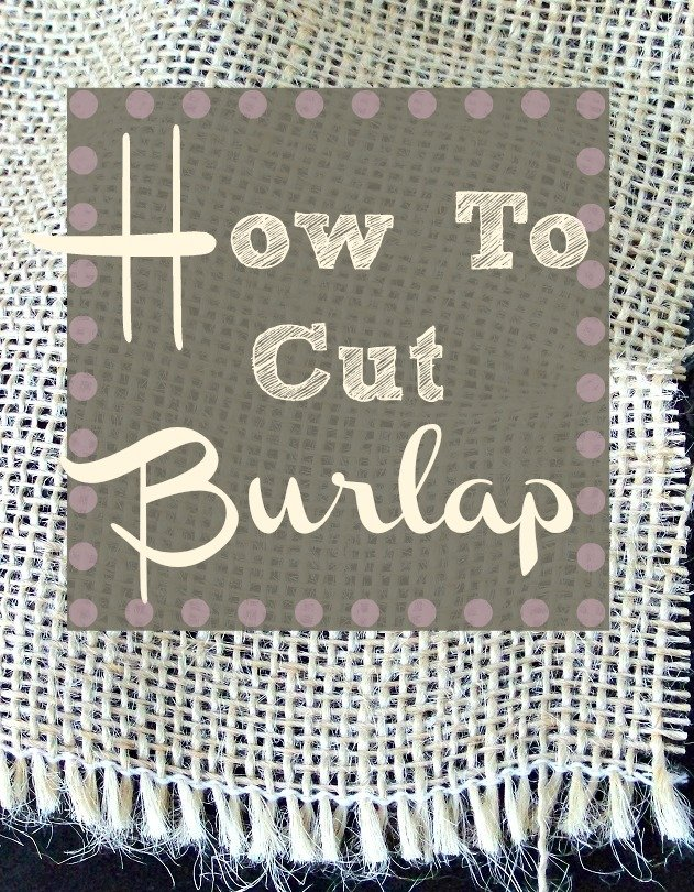 How to cut burlap How to Cut Burlap