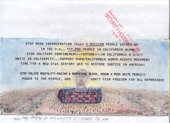"""Stop Mass Incarceration, Solitary Confinement, Police Brutality, Racism"" was drawn at Pelican Bay, but the artist is one of those who were transferred out in an attempt to defeat the lawsuit. – Art: Baridi J. Williamson, D-34288, SVSP C2-205, P.O. Box 1050, Soledad CA 93960"