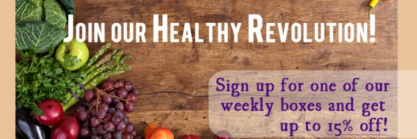 Join our Healthy Revolution! Sign up for one of our weekly boxes and get up to 15% off!