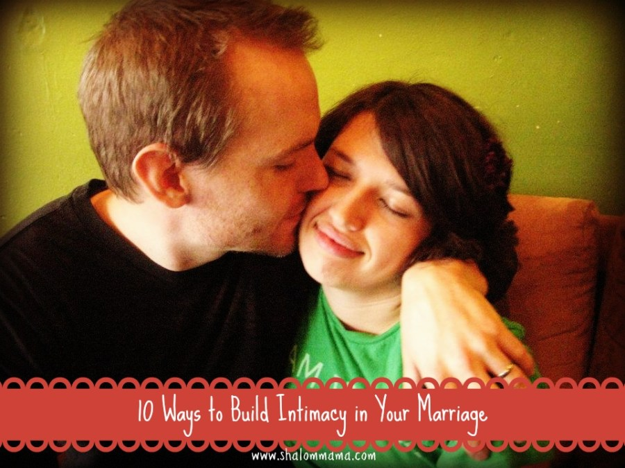 10 Ways to Build Intimacy in Your Marriage