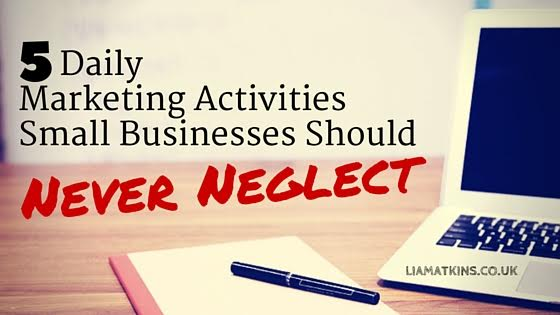5 Daily Marketing Activities Small Business Owners Should Never Neglect