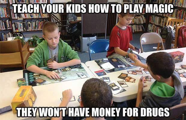 Teach your kids how to play magic they won't have money for drugs meme