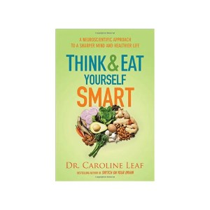 Think and Eat Yourself Smart by Dr. Caroline Leaf