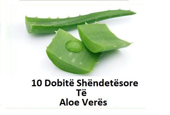 10 Dobitë Shëndetësore Të Aloe Veres