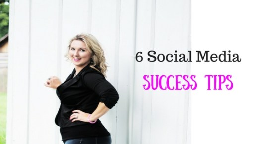 6 Social Media Success Tips To Help You Stand Out
