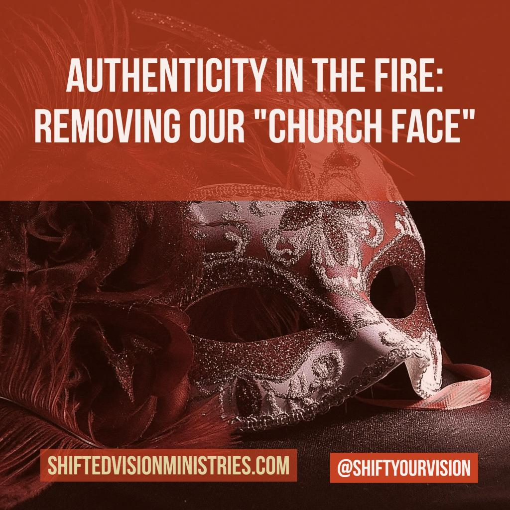 """Authenticity in the Fire: Removing """"Our Church Face"""""""