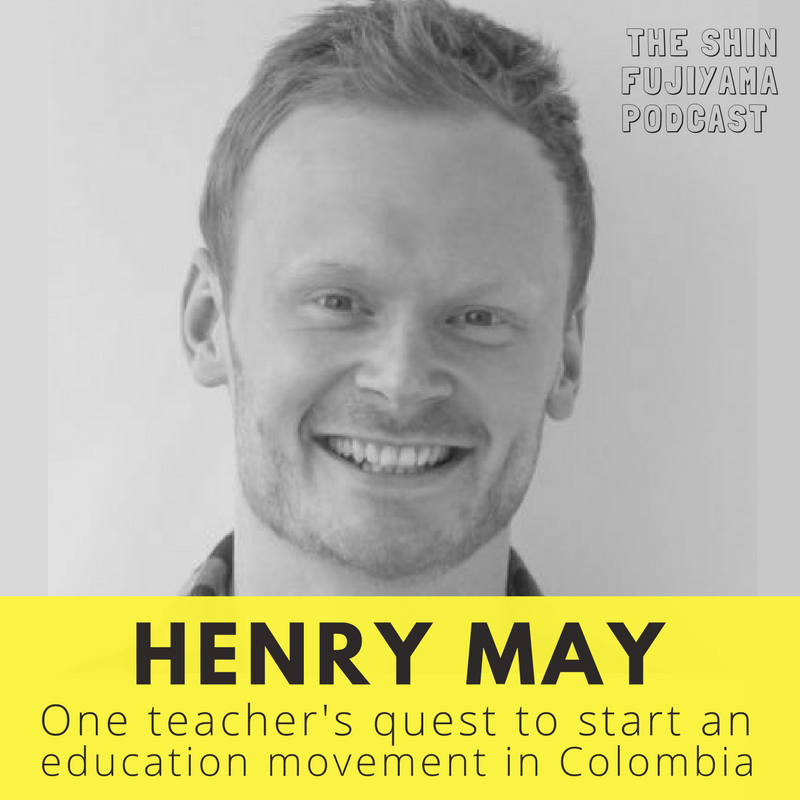 #41 Henry May - CoSchool Colombia - Shin Fujiyama Podcast
