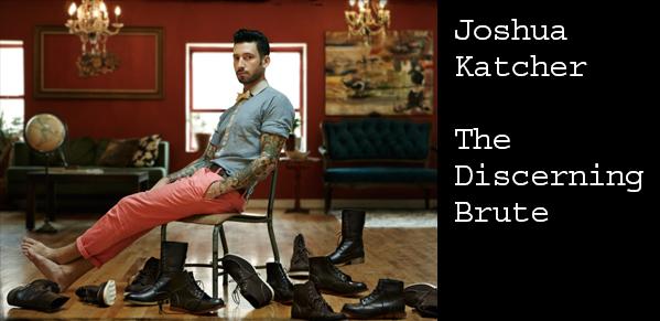 Joshua Katcher, The Discerning Brute, Brave Gentleman