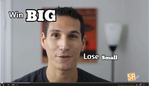 win-big-lose-small