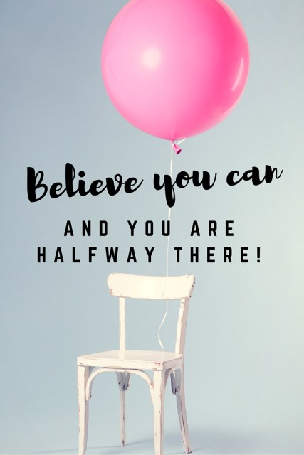 Believe you can and you are halfway there - Simple Sojourns