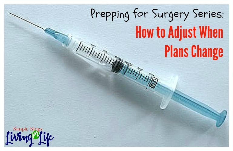 How to Adjust When Plans Change – Prepping for Surgery