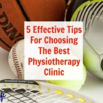 5 Effective Tips For Choosing The Best Physiotherapy Clinic
