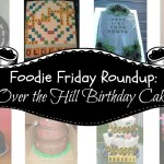 Foodie Friday Roundup:  Over the Hill Birthday Cakes