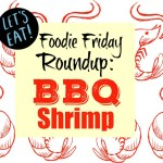 Foodie Friday Roundup:  Barbecue Shrimp