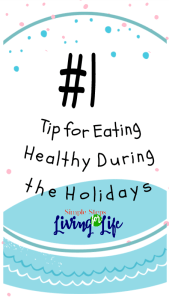 #1 Tip for eating healthy during the holidays.