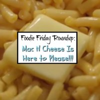Foodie Friday Roundup:  Mac N Cheese Is Here to Please