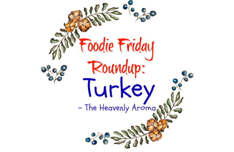 Foodie Friday Roundup:  Turkey – The Heavenly Aroma