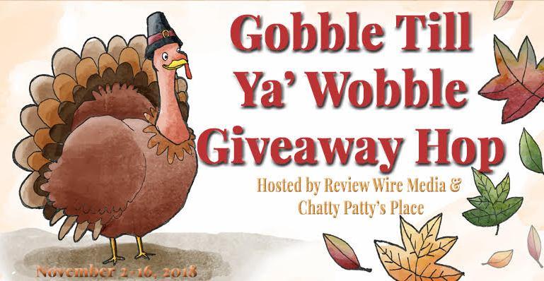 Gobble Til You Wobble Giveaway Hop Ends – 11/16/2018