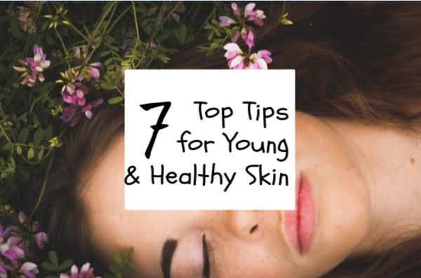 7 Top Tips For Young And Healthy Skin