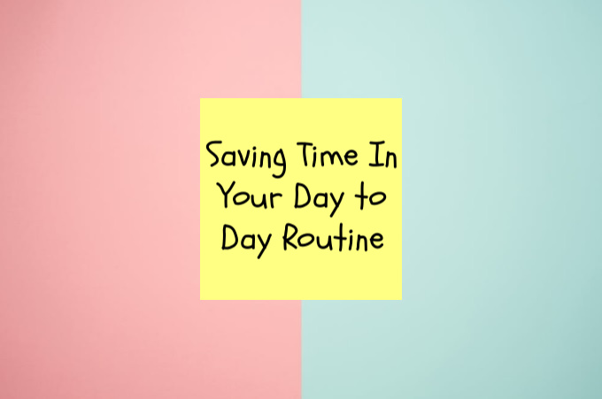 Saving Time In Your Day to Day Routine