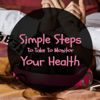 Simple Steps To Take To Monitor Your Health