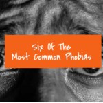 Six Of The Most Common Phobias