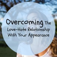 Overcoming The Love-Hate Relationship With Your Appearance
