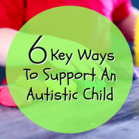 6 Key Ways To Support An Autistic Child