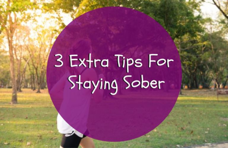 3 Extra Tips For Staying Sober