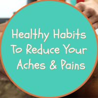 Healthy Habits To Reduce Your Aches & Pains